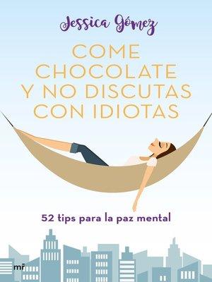 cover image of Come chocolate y no discutas con idiotas