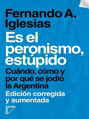 cover image of Es el peronismo, estúpido