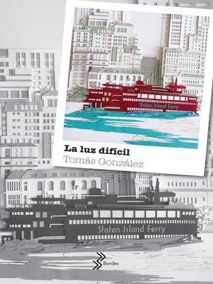 cover image of La luz dificil--Booket