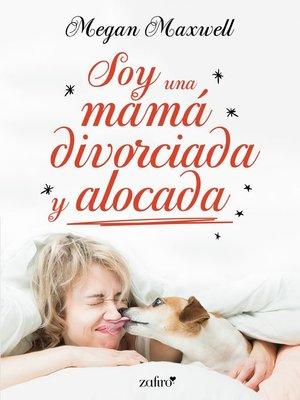 cover image of Soy una mamá divorciada y alocada