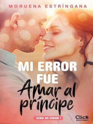 cover image of Mi error fue amar al príncipe