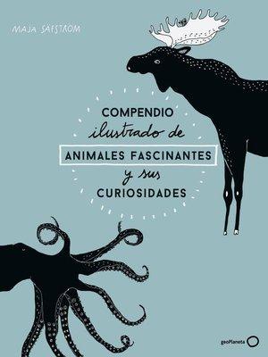 cover image of Compendio ilustrado de animales fascinantes y sus curiosidades