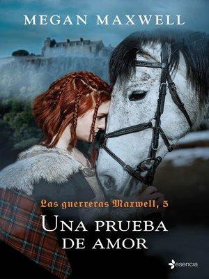 cover image of Las guerreras Maxwell, 5. Una prueba de amor