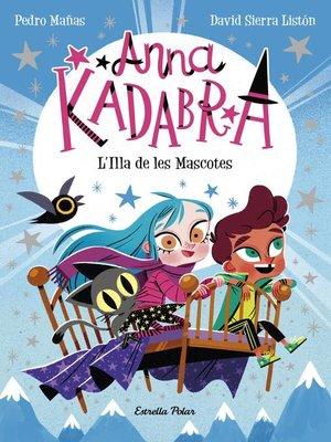 cover image of Anna Kadabra 5. L'Illa de les Mascotes