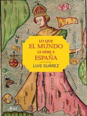 cover image of Lo que el mundo le debe a España