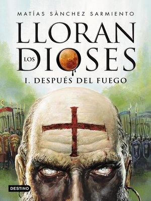 cover image of Lloran los dioses. Después del fuego