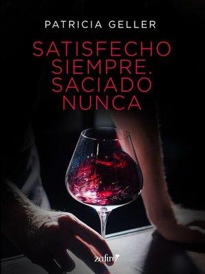 cover image of Satisfecho siempre. Saciado nunca