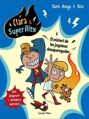 cover image of Clara & SuperAlex. El misteri de les joguines desaparegudes