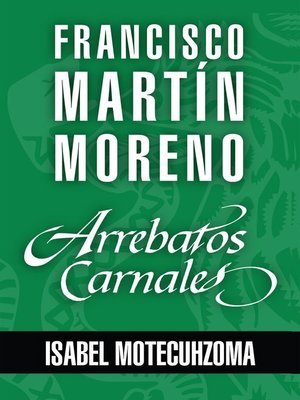 cover image of Arrebatos carnales. Isabel Motecuhzoma, Tecuichpo