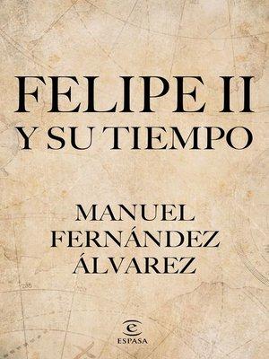 cover image of Felipe II y su tiempo