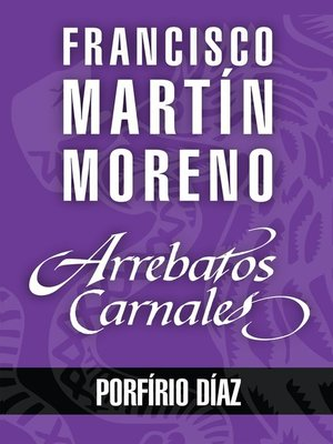 cover image of Arrebatos carnales. Porfirio Díaz