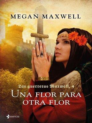 cover image of Las guerreras Maxwell, 4. Una flor para otra flor