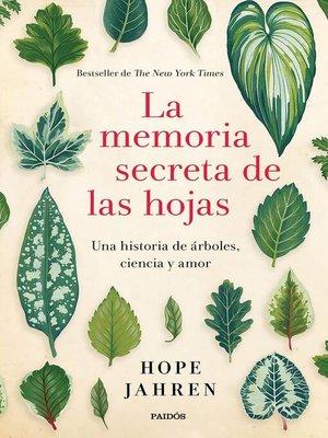 cover image of La memoria secreta de las hojas
