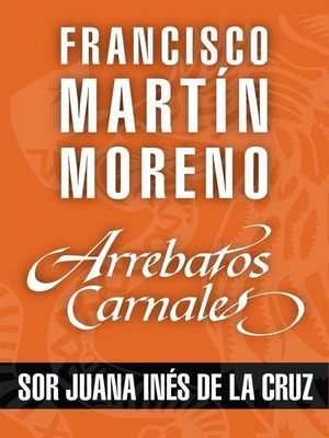 cover image of Arrebatos carnales. Sor Juana Inés de la Cruz