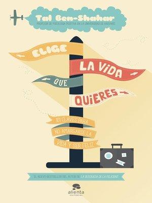 cover image of Elige la vida que quieres