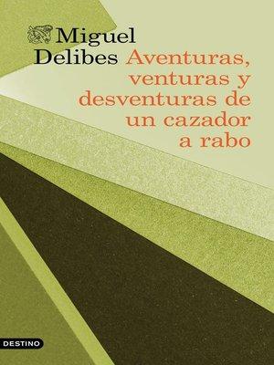 cover image of Aventuras, venturas y desventuras de un cazador a rabo
