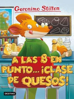cover image of A las ocho en punto... ¡clase de quesos!
