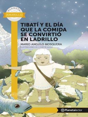 cover image of Tibati y el dia que la comida se convirtio en ladrillo--Planeta lector