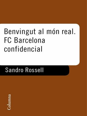 cover image of Benvingut al món real. F.C. Barcelona confidencial