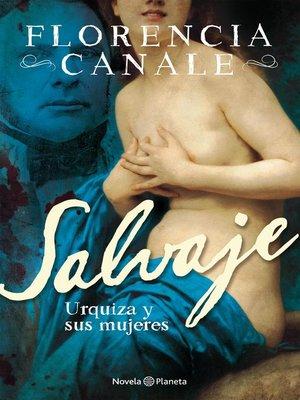 cover image of Salvaje. Urquiza y sus mujeres