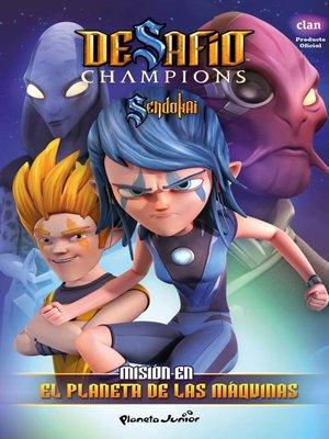 cover image of Desafío Champions Sendokai. Misión en el planeta de las máquinas