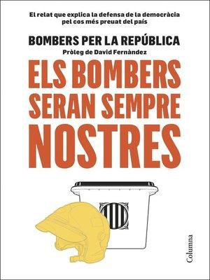 cover image of Els bombers seran sempre nostres