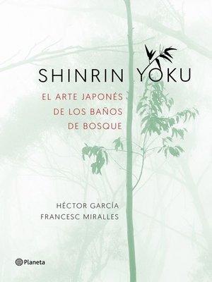 cover image of Shinrin-yoku. El arte japonés de los baños de bosque