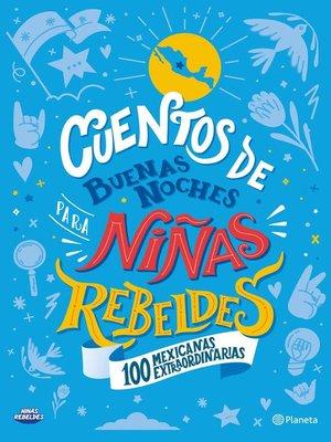 cover image of Cuentos de buenas noches para niñas rebeldes. 100 mexicanas extraordinarias