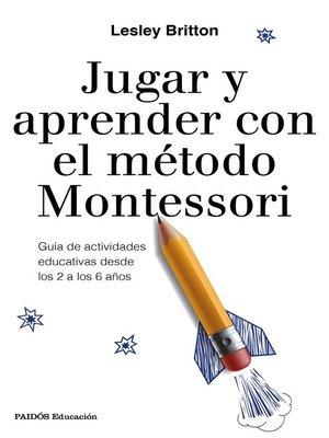 cover image of Jugar y aprender con el método Montessori