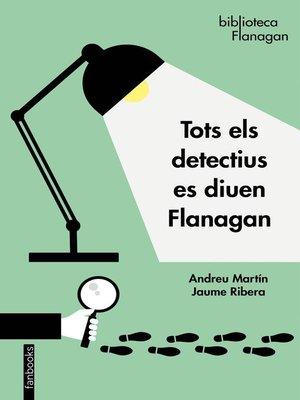cover image of Tots els detectius es diuen Flanagan