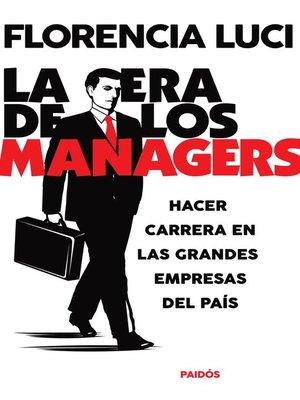 cover image of La era de los managers. Hacer carrera en las grandes empresas