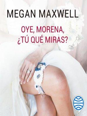 cover image of Oye, morena, ¿tú qué miras?