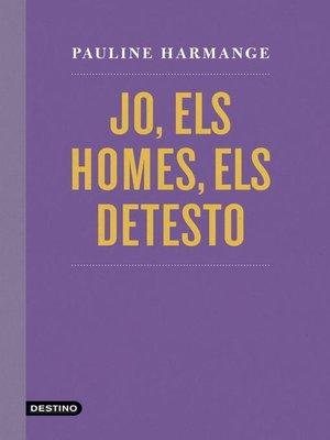 cover image of Jo, els homes, els detesto