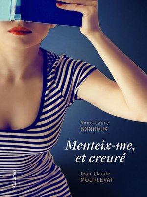 cover image of Menteix-me, et creuré