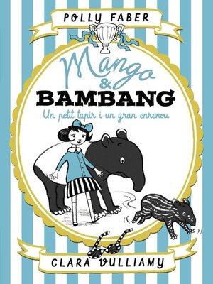 cover image of Mango & Bambang. Un petit tapir i un gran enrenou
