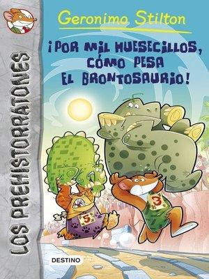 cover image of ¡Por mil huesecillos, cómo pesa el brontosaurio!
