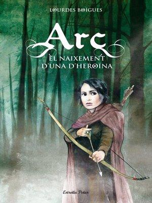 cover image of Arc. El naixement d'una heroïna