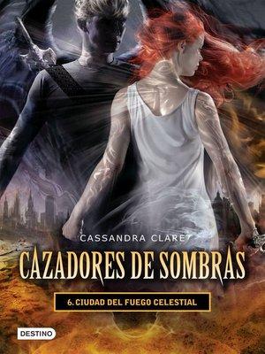 cover image of Ciudad del fuego celestial. Cazadores de sombras 6 (versión mexicana)