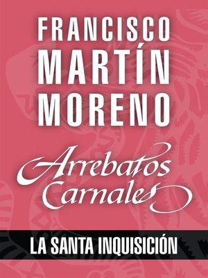 cover image of Arrebatos carnales. La Santa Inquisición