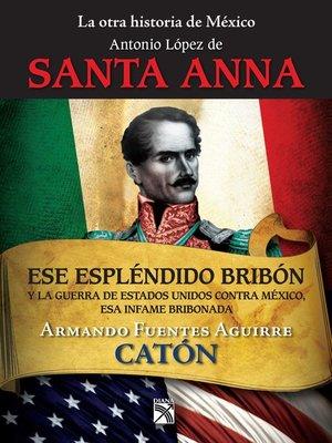cover image of La otra historia de México. Antonio López de Santa Anna