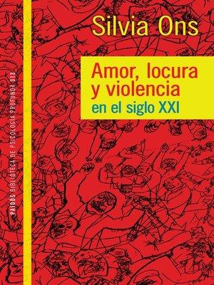 cover image of Amor locura y violencia en el siglo XXI
