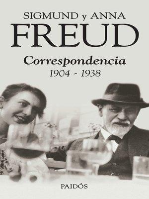 cover image of Sigmund y Anna Freud. Correspondencia 1904-1938