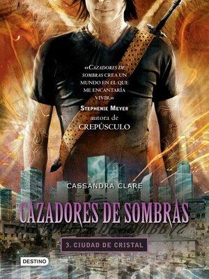 cover image of Cazadores de sombras 3. Ciudad de cristal. (Edición mexicana)