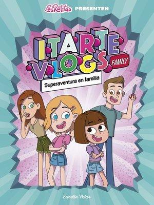 cover image of Itarte Vlogs Family 1. Superaventura en família