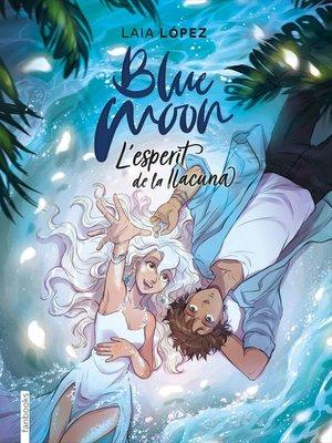 cover image of Blue Moon. L'esperit de la llacuna