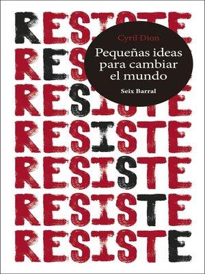 cover image of Resiste. Pequeñas ideas para cambiar el mundo