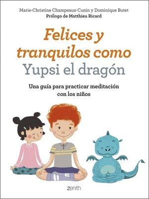 cover image of Felices y tranquilos como Yupsi el dragón