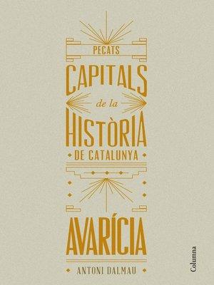 cover image of Pecats capitals de la història de Catalunya. Avarícia