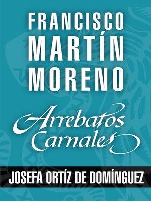 cover image of Arrebatos carnales. Josefa Ortíz de Domínguez