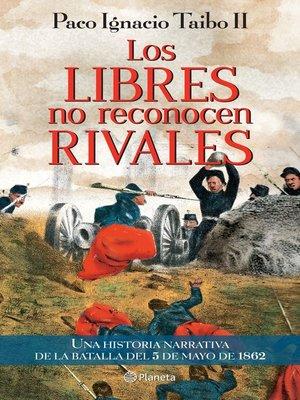 cover image of Los libres no reconocen rivales